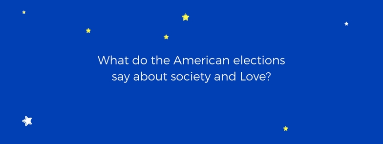 what-do-the-american-elections-say-about-society-and-love
