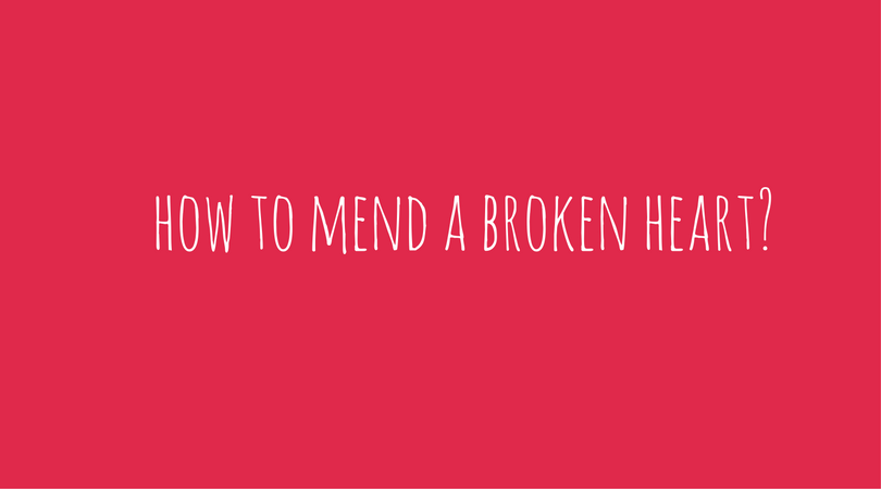 how to mend a broken heart?
