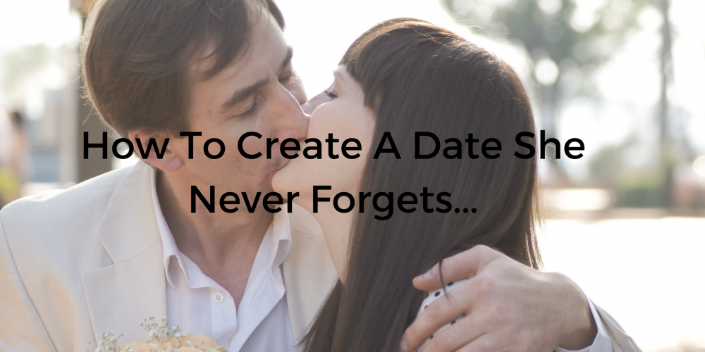 How To Create A Date She Never Forgets...