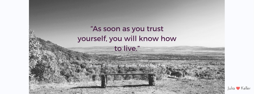 """As soon as you trust yourself, you will know how to live."""