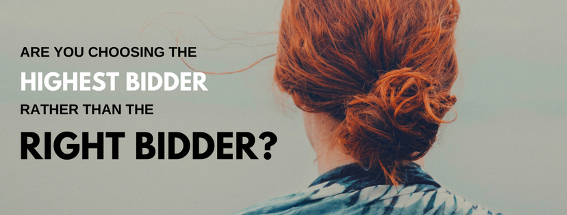 """Are you choosing the """"Highest Bidder"""" rather than waiting for the """"Right Bidder""""?"""